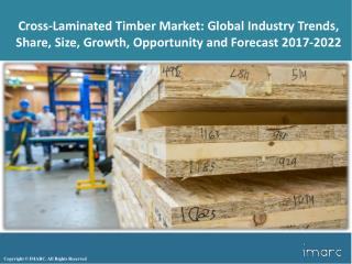 Global Cross-Laminated Timber Market - Industry Analysis, Size, Growth, Trends And Forecast Report 2017 To 2022