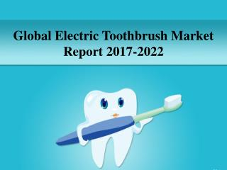 Global Electric Toothbrush Market Report 2017-2022