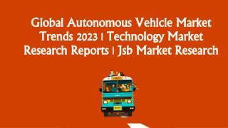 Technology Market Research Reports | Global Autonomous Vehicle Market Trends 2023