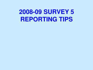 2008-09 SURVEY 5 REPORTING TIPS