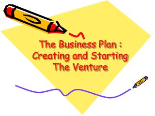 The Business Plan : Creating and Starting The Venture