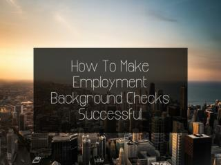 How To Make Employment Background Checks Successful