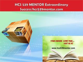 HCS 539 MENTOR Extraordinary Success/hcs539mentor.com