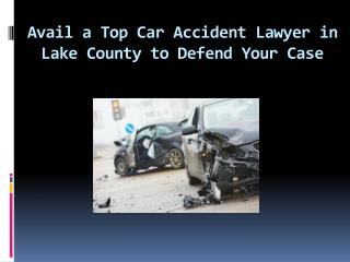 Avail a Top Car Accident Lawyer in Lake County to Defend Your Case