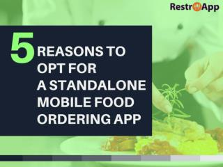 5 REASONS TO OPT FOR -A STANDALONE MOBILE FOOD ORDERING APP