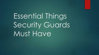 Essential Things a Security Guard must have