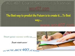 ACC 407 Course Success is a Tradition / acc407.com