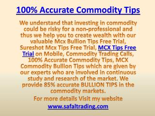 100% Accurate Commodity Tips, Intraday Tips Free Trial on Mobile Call @  91-9205917204