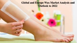 Global and Europe Wax Market Analysis and Outlook to 2022