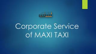 Corporate Service of MAXI TAXI