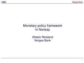 Monetary policy framework in Norway Øistein Røisland Norges Bank