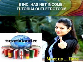 B INC. HAS NET INCOME / TUTORIALOUTLETDOTCOM
