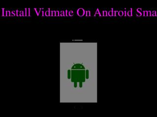 How To Install Vidmate On Android Smartphones