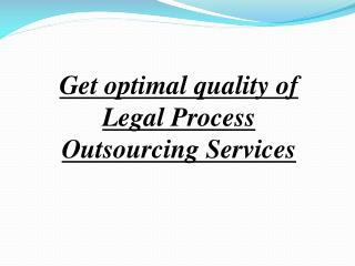 Get Optimal Quality of Legal Process Outsourcing Services