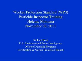 Worker Protection Standard  (WPS) Pesticide Inspector Training Helena, Montana November 30, 2011