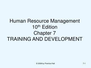 Human Resource Management 10 th  Edition Chapter 7 TRAINING AND DEVELOPMENT