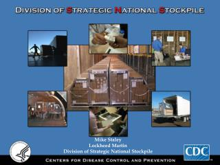 Mike Staley Lockheed Martin Division of Strategic National Stockpile