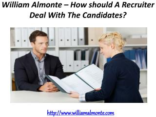 William Almonte – How should A Recruiter Deal With The Candidates?