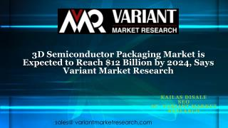 3D Semiconductor Packaging Market is Expected to Reach $12 Billion by 2024, Says Variant Market Research