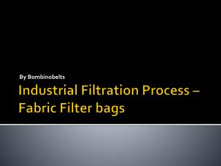 Industrial Filtration Process – Fabric Filter bags