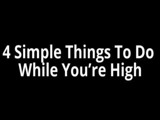 4 Simple Things To Do While You're High