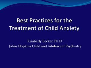 Best Practices for the Treatment of Child Anxiety