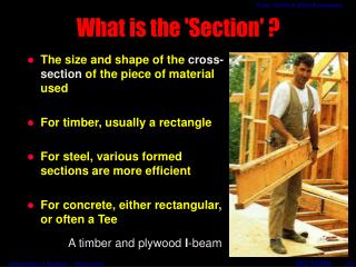 The size and shape of the cross-section of the piece of material used For timber, usually a rectangle For steel, vario