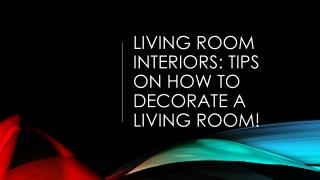 Living Room Interiors: Tips on How to Decorate a Living Room!