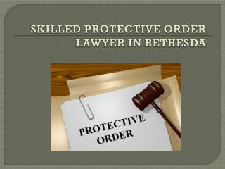 Skilled Protective Order Lawyer in Bethesda