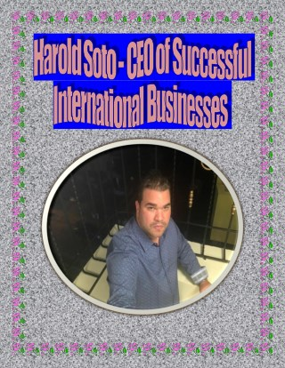 Harold Soto - CEO of Successful International Businesses
