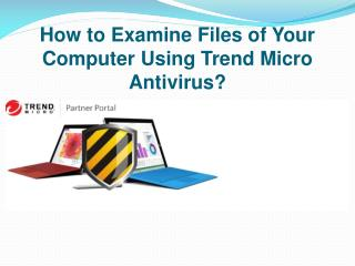 How to Examine Files of Your Computer Using Trend Micro Antivirus?