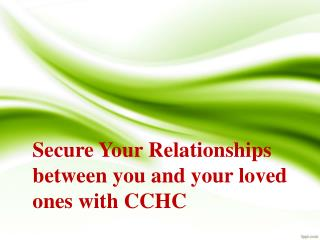 Secure Your Relationships between you and your loved ones with CCHC