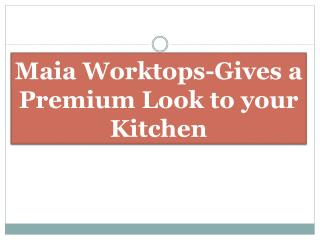 Maia Worktops-Gives a Premium Look to your Kitchen