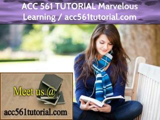 ACC 561 TUTORIAL Marvelous Learning / acc561tutorial.com