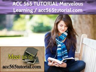 ACC 565 TUTORIAL Marvelous Learning / acc565tutorial.com
