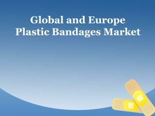Global and Europe Plastic Bandages Market Analysis and Outlook to 2022