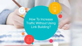 How To Increase Traffic Without Using Link Building?