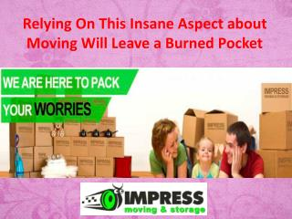 Relying On This Insane Aspect about Moving Will Leave a Burned Pocket