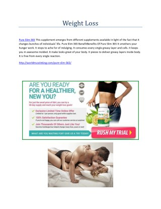 Pure Slim 365 :- http://worldmuscleking.com/pure-slim-365/