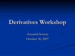 Derivatives Workshop