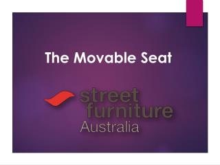 The Movable Seat