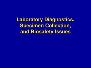 Laboratory Diagnostics,  Specimen Collection, and Biosafety Issues