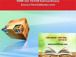 HRM 326 TUTOR Extraordinary Success/hrm326tutor.com