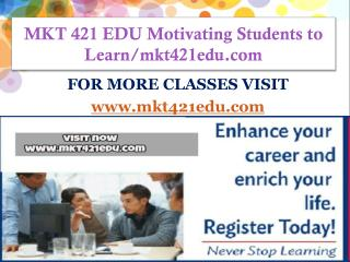 MKT 421 EDU Motivating Students to Learn/mkt421edu.com