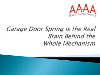 Garage Door Spring is the Real Brain Behind the Whole Mechanism