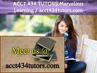 ACCT 434 TUTORS Marvelous Learning /acct434tutors.com