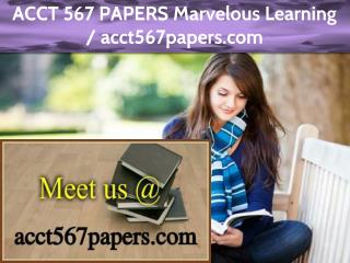 ACCT 567 PAPERS Marvelous Learning /acct567papers.com