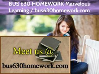 BUS 630 HOMEWORK Marvelous Learning /bus630homework.com