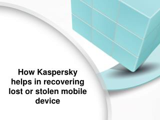 How Kaspersky Helps In Recovering Lost Or Stolen Mobile Device