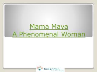 Mama Maya – A Phenomenal Woman